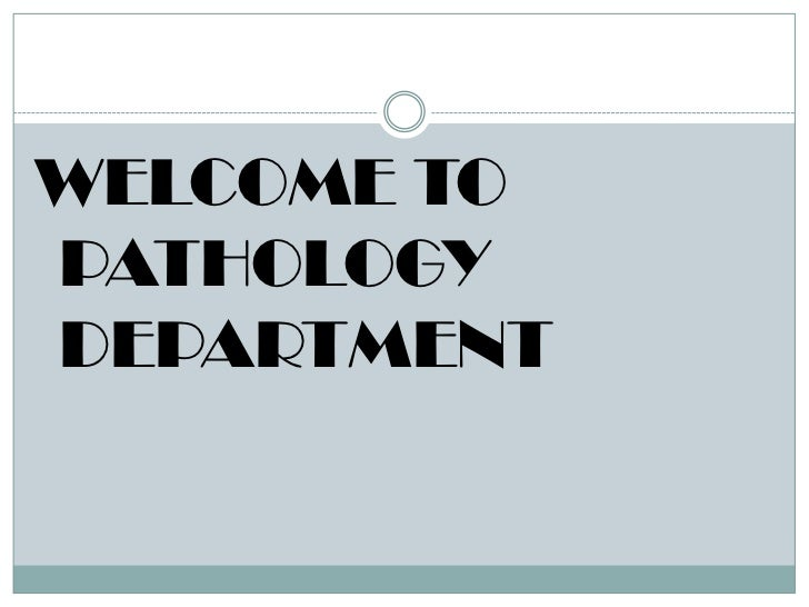 WELCOME TOPATHOLOGYDEPARTMENT