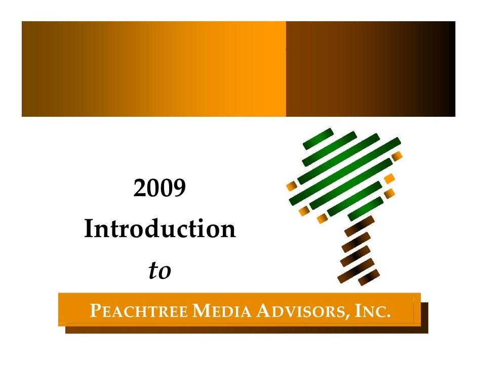 2009  Introduction      to PEACHTREE MEDIA ADVISORS, INC.                     PEACHTREE MEDIA ADVISORS, INC.