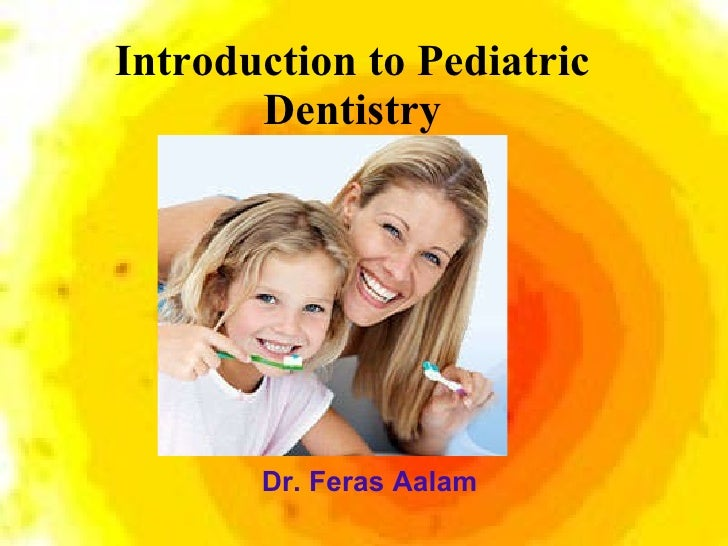 Dr. Feras Aalam Introduction to Pediatric Dentistry