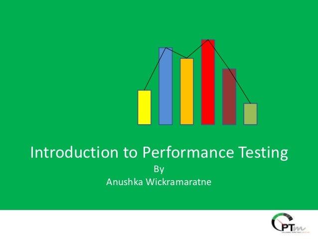Introduction to Performance Testing                   By          Anushka Wickramaratne
