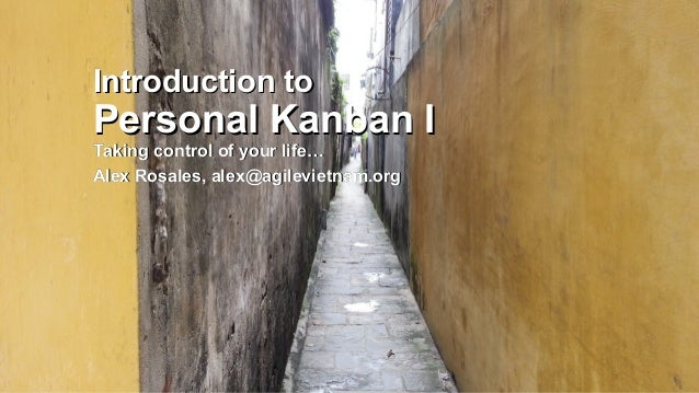 Introduction toPersonal Kanban ITaking control of your life…Alex Rosales, alex@agilevietnam.org