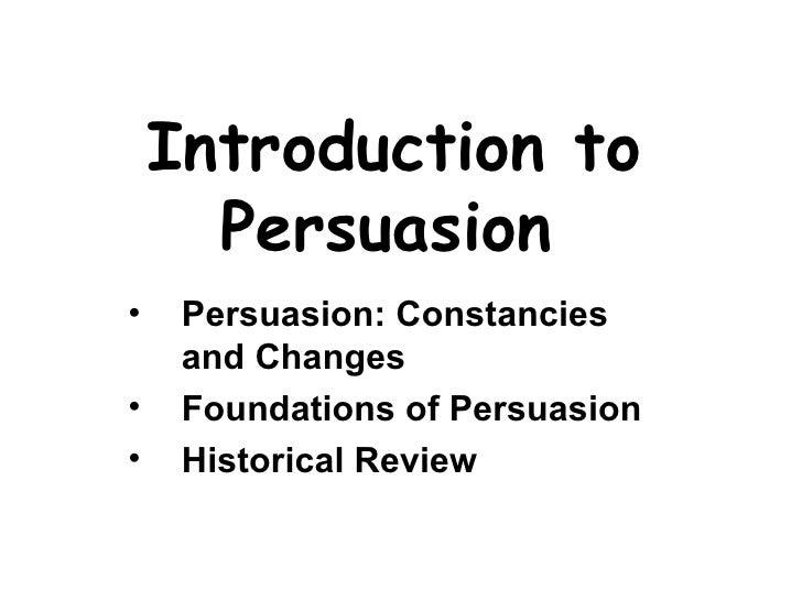 Introduction to Persuasion   <ul><li>Persuasion: Constancies and Changes   </li></ul><ul><li>Foundations of Persuasion   <...
