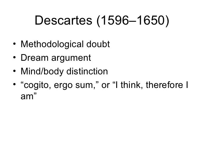 an analysis of descartes cogito ergo sum argument René descartes—apparently cogito ergo sum — whereby he was pleased to meditation iii was an ad hoc argument he cooked up because he realized he was.