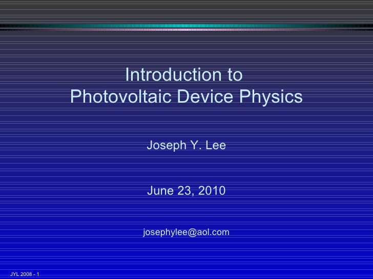 Introduction to  Photovoltaic Device Physics Joseph Y. Lee June 23, 2010 [email_address]