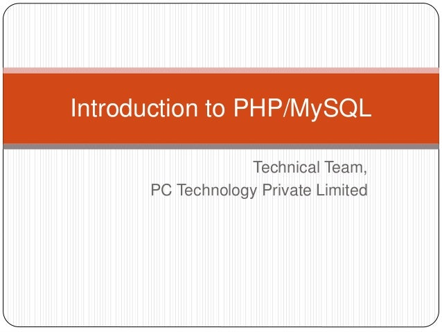 Technical Team, PC Technology Private Limited Introduction to PHP/MySQL