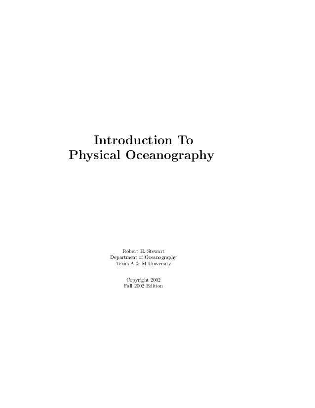 Introduction ToPhysical OceanographyRobert H. StewartDepartment of OceanographyTexas A & M UniversityCopyright 2002Fall 20...