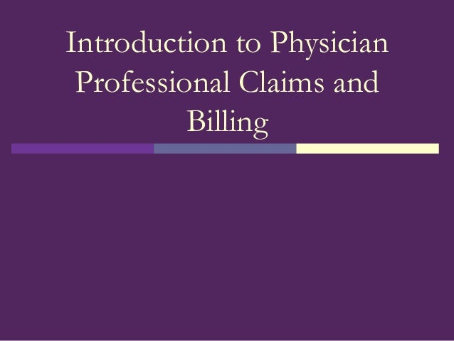 Introduction to PhysicianProfessional Claims andBilling