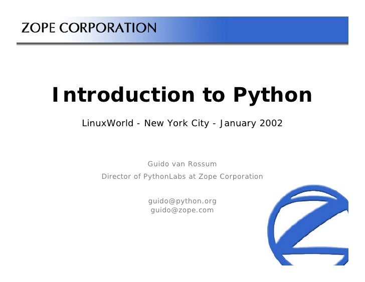 Introduction to Python  LinuxWorld - New York City - January 2002                Guido van Rossum     Director of PythonLa...