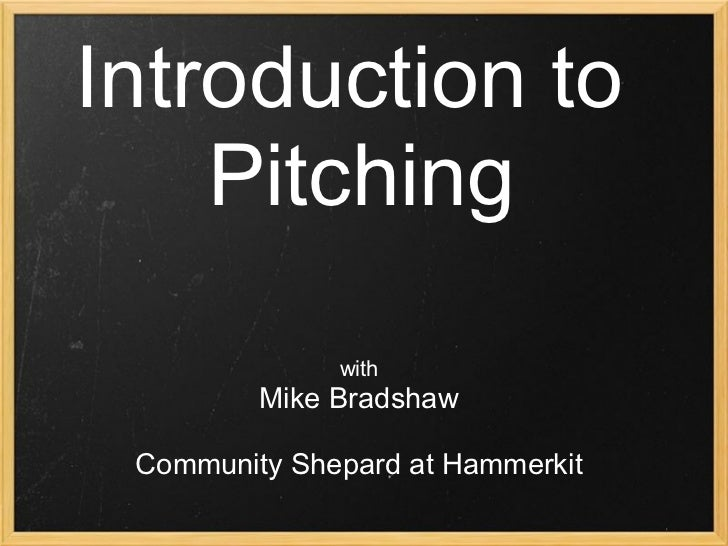 Introduction to    Pitching              with         Mike Bradshaw Community Shepard at Hammerkit