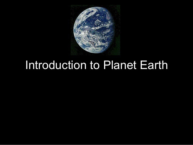 an introduction to my planet earth The part ia earth sciences course is designed to introduce the science of the earth to a broad range of students, most of whom are untutored in geology and many who do not intend to become geologists it is a general introduction to the planet, an overview of what we know and of what we think we do not understand, and.