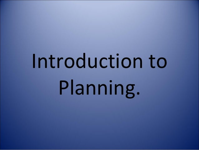 Introduction to   Planning.