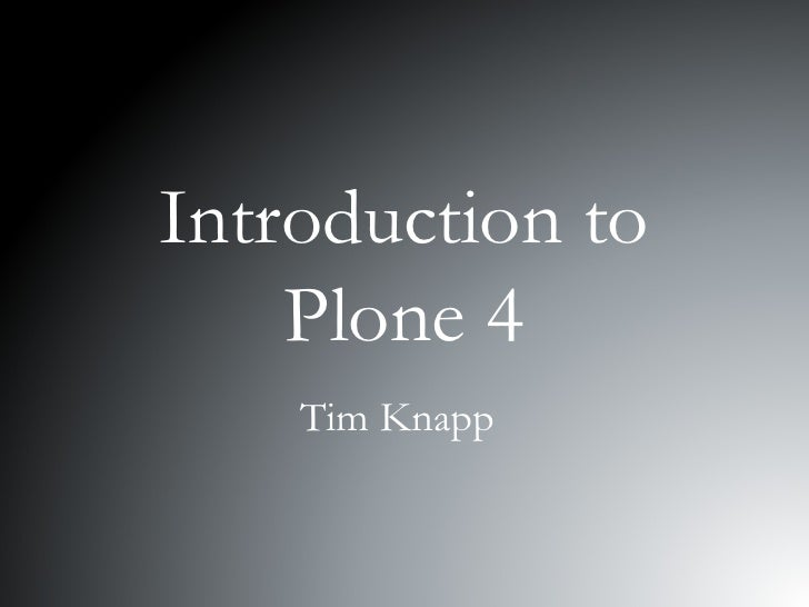 Introduction to Plone 4 Tim Knapp