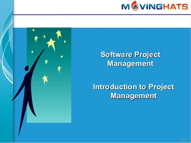 Page 1 Software ProjectSoftware Project ManagementManagement Introduction to ProjectIntroduction to Project ManagementMana...