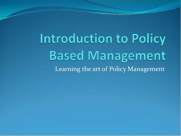 Learning the art of Policy Management