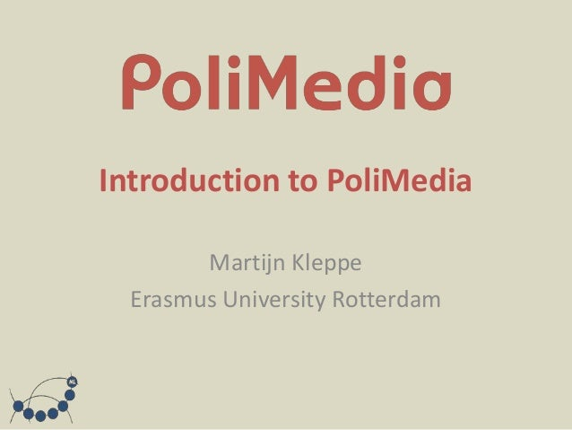 Introduction to PoliMedia        Martijn Kleppe  Erasmus University Rotterdam