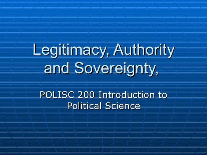 Legitimacy, Authority and Sovereignty,  POLISC 200 Introduction to Political Science