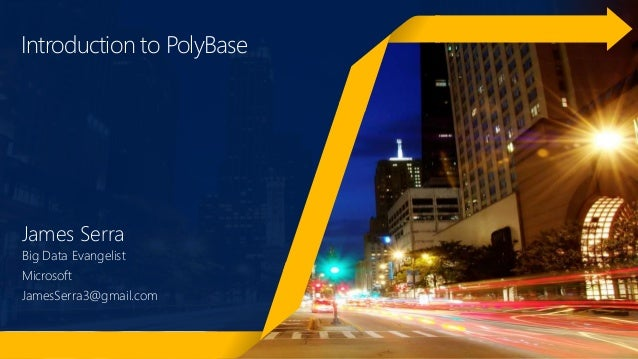 Introduction to PolyBase James Serra Big Data Evangelist Microsoft JamesSerra3@gmail.com