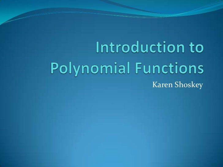 Introduction to Polynomial Functions<br />Karen Shoskey<br />