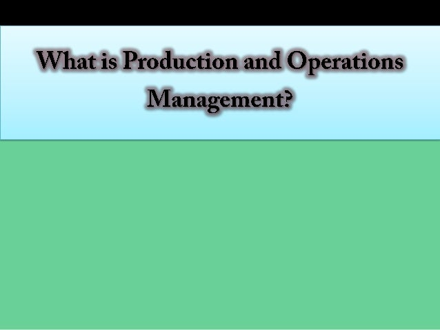 introduction to production and operations management Join eddie davila for an in-depth discussion in this video, choosing a production strategy, part of operations management foundations.