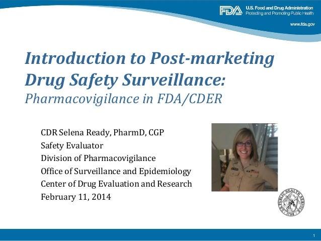 Introduction to Post-marketing Drug Safety Surveillance:  Pharmacovigilance in FDA/CDER CDR Selena Ready, PharmD, CGP Safe...