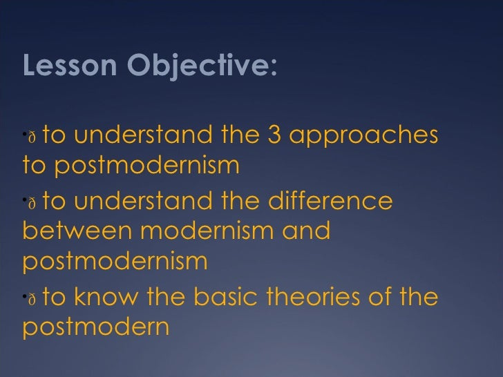 differences and similarities between postmodernism and modernism Modernism attempts to construct a coherent world-view whereas postmodernism attempts to remove the difference between high and low modernist thinking asserts that mankind progresses by using science and reason while postmodernist thinking believes that progress is the only way to justify the european domination on culture.
