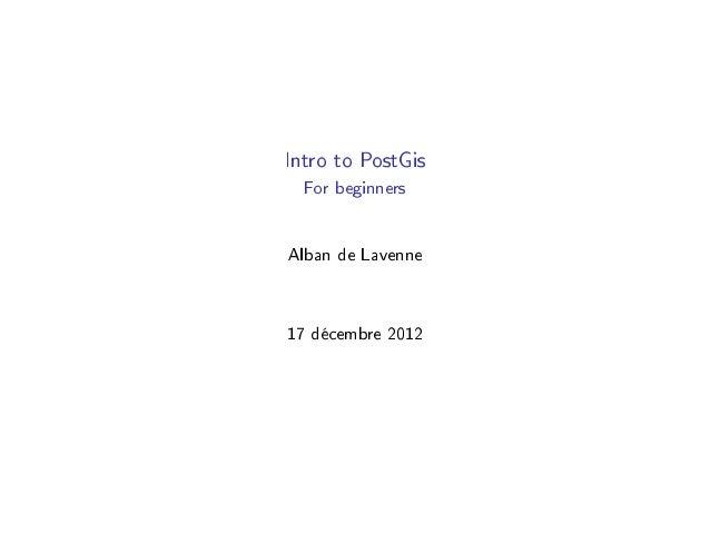 Intro to PostGis  For beginnersAlban de Lavenne17 décembre 2012