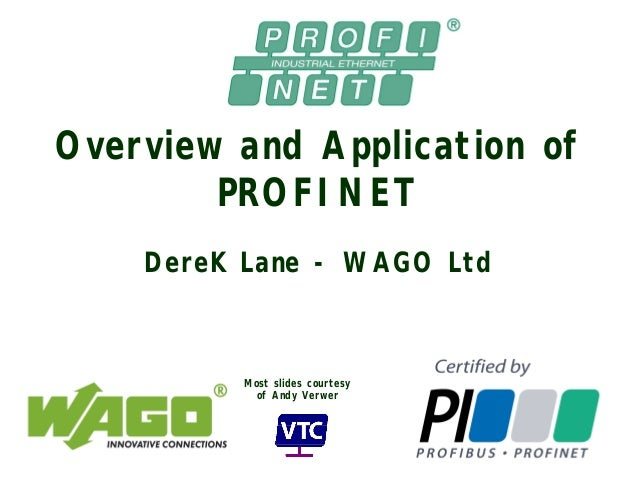 Overview and Application of PROFINET DereK Lane - WAGO Ltd Most slides courtesy of Andy Verwer