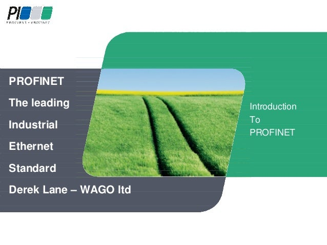 PROFINET The leading Industrial Ethernet Standard Derek Lane – WAGO ltd  Introduction To PROFINET