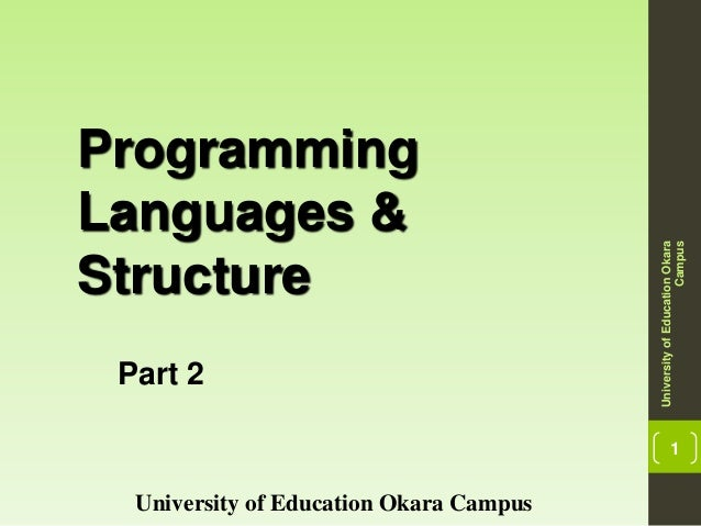 1 Programming Languages & Structure University of Education Okara Campus UniversityofEducationOkara Campus Part 2