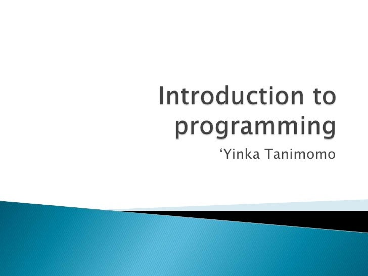 Introduction to programming<br />'Yinka Tanimomo<br />