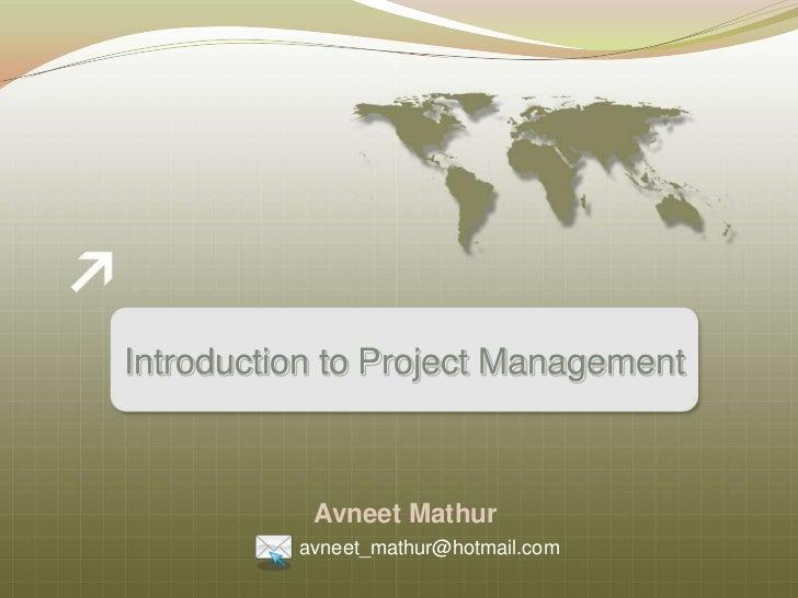 Introduction to Project Management           Avneet Mathur          avneet_mathur@hotmail.com