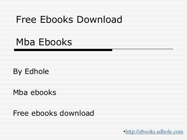 Free Ebooks Download Mba Ebooks By Edhole Mba ebooks Free ebooks download •http://ebooks.edhole.com