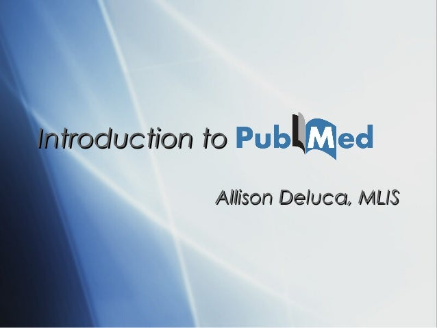 Introduction to             Allison Deluca, MLIS