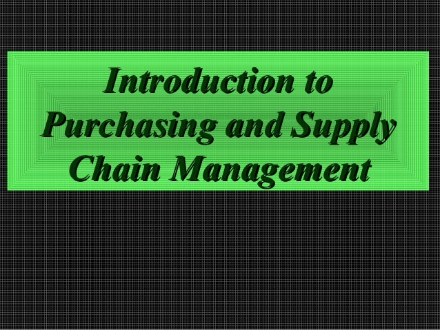 Introduction toIntroduction to Purchasing and SupplyPurchasing and Supply Chain ManagementChain Management