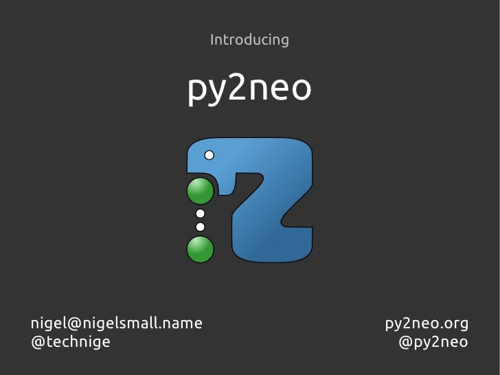 Introducing                  py2neonigel@nigelsmall.name                 py2neo.org@technige                              ...