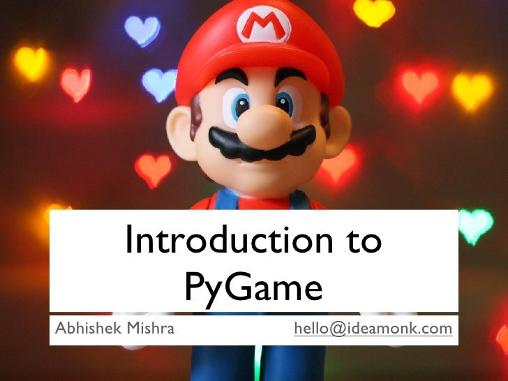 Introduction to             PyGame Abhishek Mishra   hello@ideamonk.com