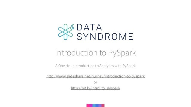 A One Hour Introduction to Analytics with PySpark Introduction to PySpark http://www.slideshare.net/rjurney/introduction-t...