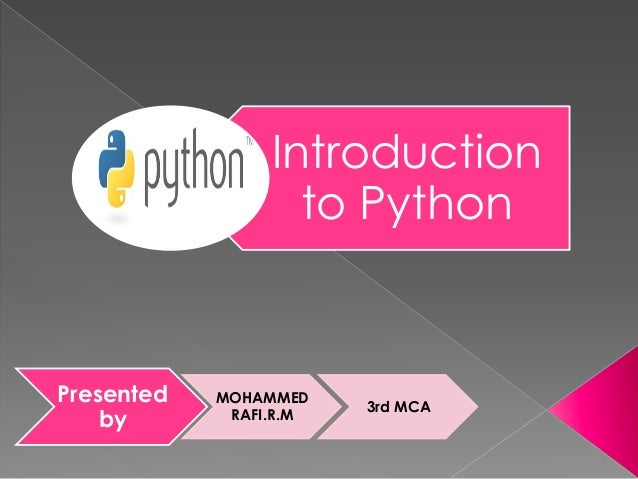 Introduction to Python Presented by MOHAMMED RAFI.R.M 3rd MCA