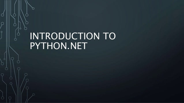 INTRODUCTION TO PYTHON.NET