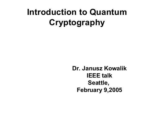 Introduction to QuantumCryptographyDr. Janusz KowalikIEEE talkSeattle,February 9,2005