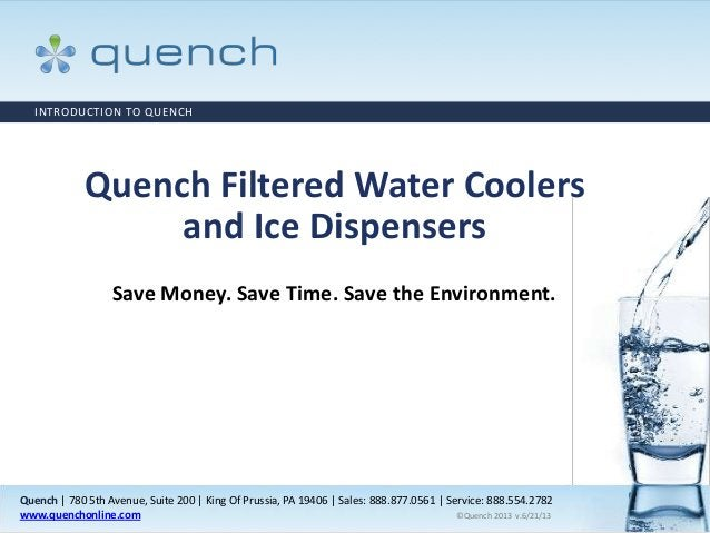Quench   780 5th Avenue, Suite 200   King Of Prussia, PA 19406   Sales: 888.877.0561   Service: 888.554.2782 www.quenchonl...