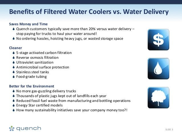Benefits of Filtered Water Coolers vs. Water Delivery Saves Money and Time Quench customers typically save more than 20% v...