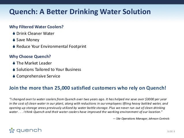 Quench: A Better Drinking Water Solution Why Filtered Water Coolers? Drink Cleaner Water Save Money Reduce Your Environmen...