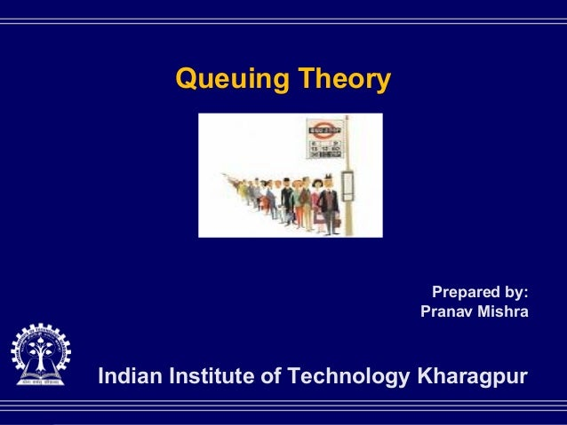 Queuing Theory                                            Prepared by:                                           Pranav Mi...
