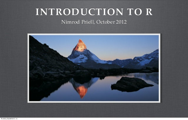 INTRODUCTION TO R Nimrod Priell, October 2012 Thursday, September 5, 13