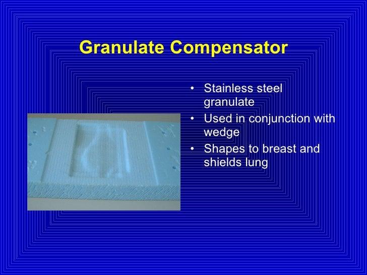 Granulate Compensator <ul><li>Stainless steel granulate </li></ul><ul><li>Used in conjunction with wedge </li></ul><ul><li...
