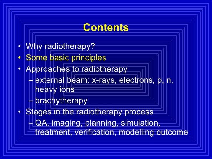 Contents <ul><li>Why radiotherapy? </li></ul><ul><li>Some basic principles </li></ul><ul><li>Approaches to radiotherapy </...