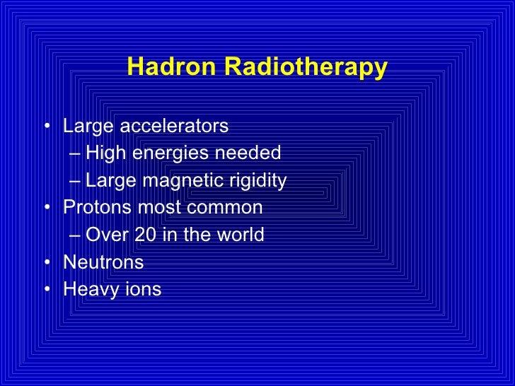 Hadron Radiotherapy <ul><li>Large accelerators </li></ul><ul><ul><li>High energies needed </li></ul></ul><ul><ul><li>Large...