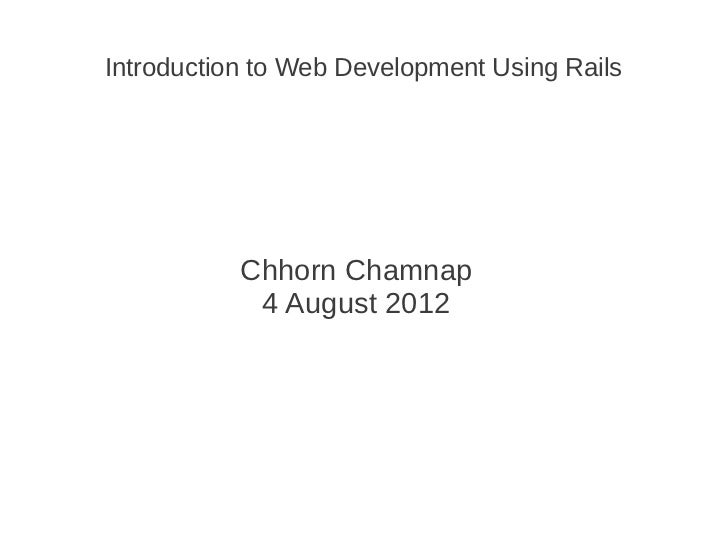 Introduction to Web Development Using Rails           Chhorn Chamnap            4 August 2012