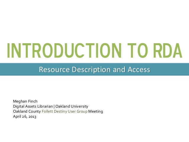 Introduction to RDAResource Description and AccessMeghan FinchDigital Assets Librarian | Oakland UniversityOakland County ...